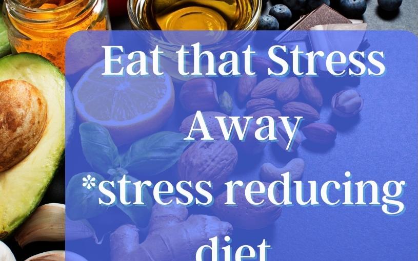 Munch that Stress Away! A Stress ReducingDiet