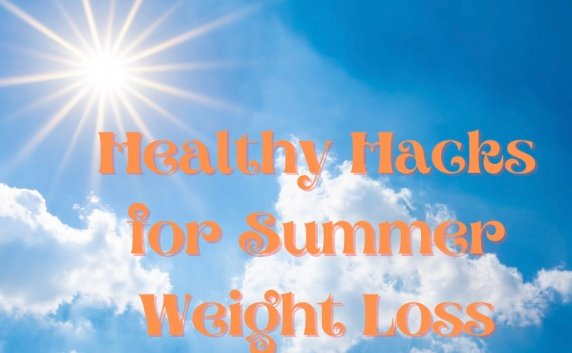 Healthy Hot Weather Hacks for WeightLoss