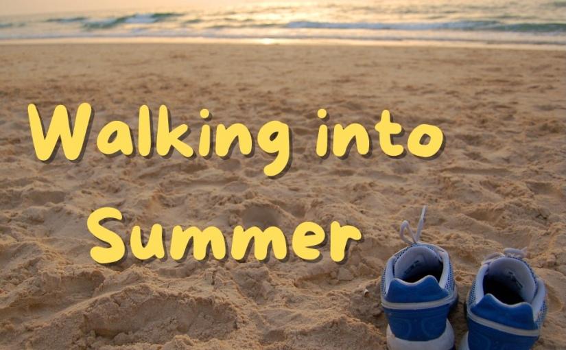 Walking into Summer!