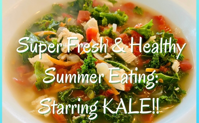 Super Fresh and Healthy Summer Eating: StarringKale!