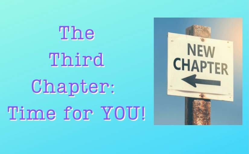 The Third Chapter-Time forYOU!