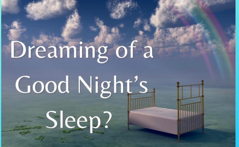 Dreaming of a Good Night'sSleep?