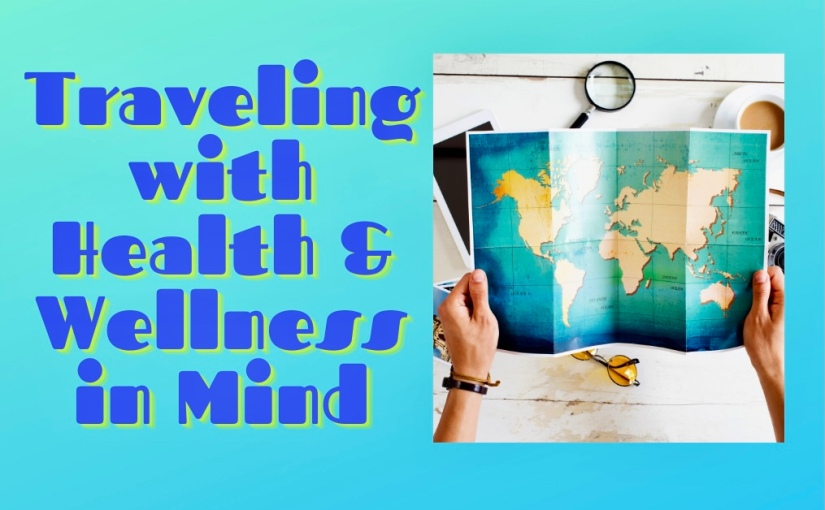 Traveling with Health and Wellness inMind