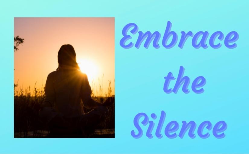 Embrace the Silence